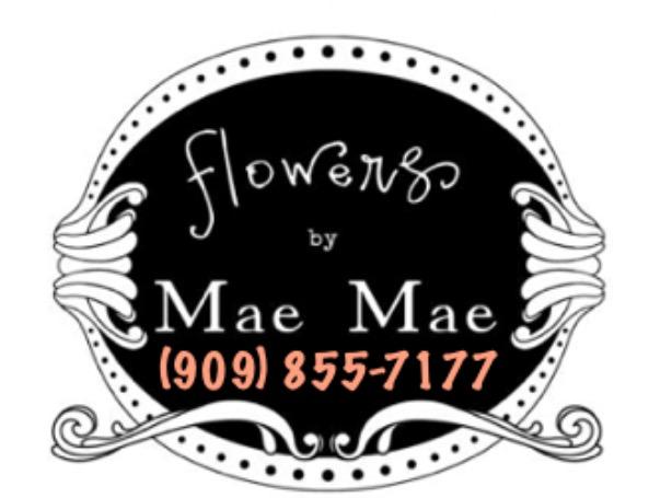 Flowers by Mae Mae (909) 855-7177
